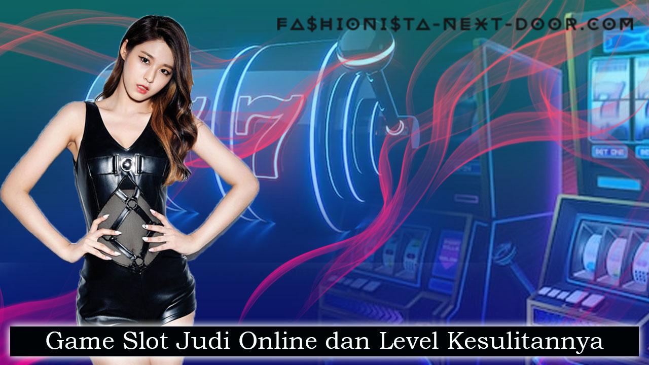 Game Slot Judi Online dan Level Kesulitannya